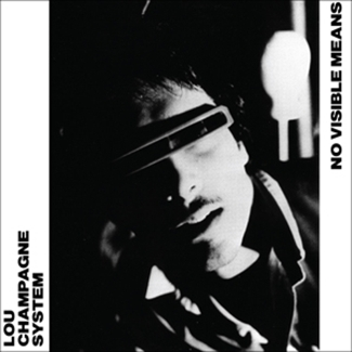 Lou Champagne System - 'No Visible Means' cover art