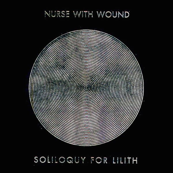 Nurse With Wound - 'Soliloquy For Lilith'