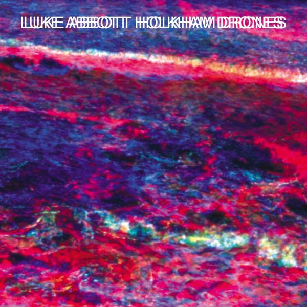 Luke Abbott - 'Holkham Drones'