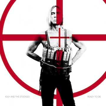 Iggy and The Stooges - 'Ready to Die'
