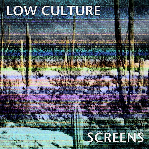 Low Culture - 'Screens'