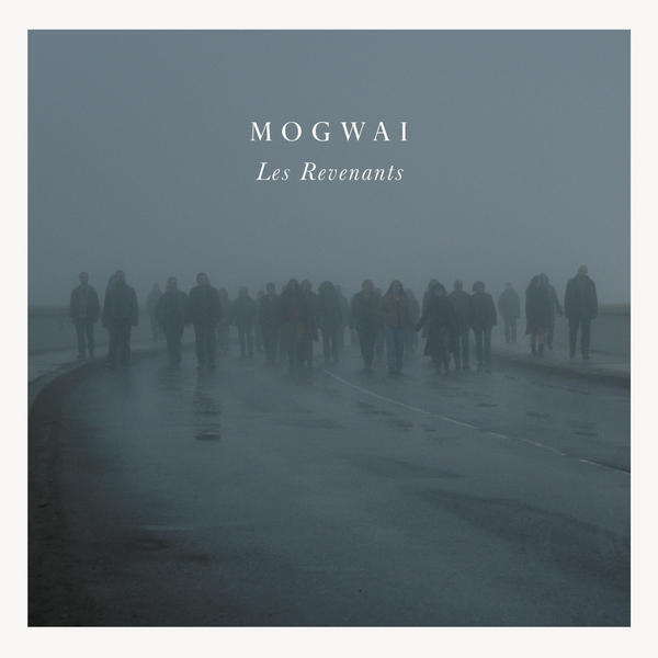 Mogwai - 'Les Revenants' Soundtrack