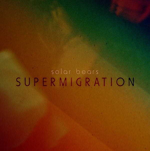 Solar Bears - 'Supermigration'