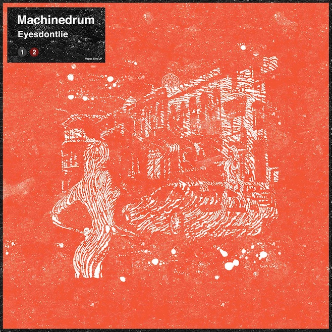 Machinedrum - 'Eyesdontlie'