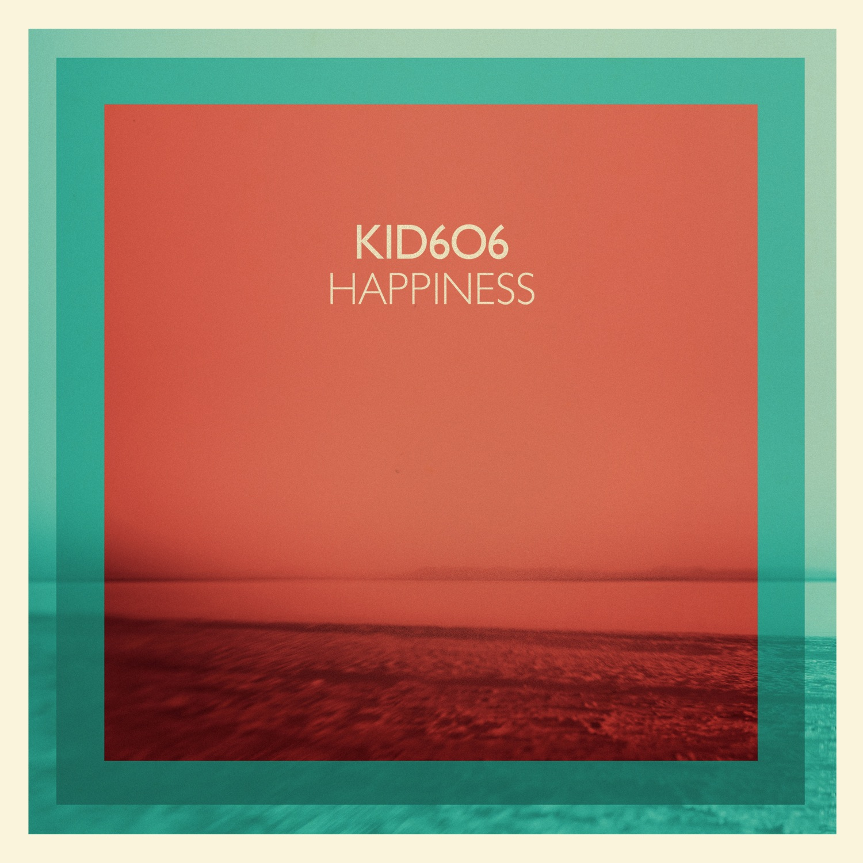 Kid606 - 'Happiness'