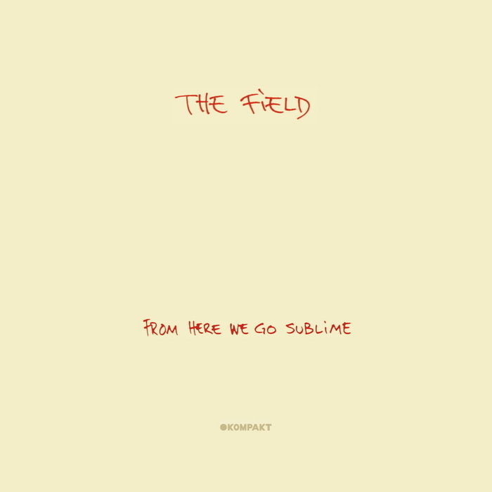 The Field - 'From Here We Go Sublime'