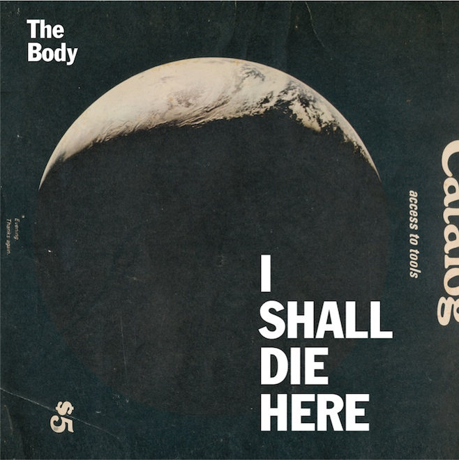 The Body - 'I Shall Die Here' cover art