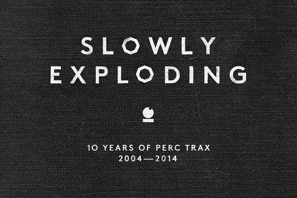 Perc Trax's 'Slowly Exploding' compilation