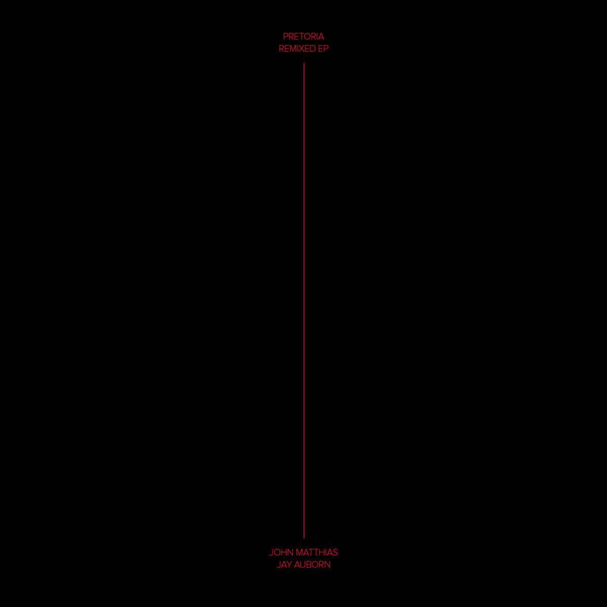 John Matthias & Jay Auborn   Pretoria Remixed EP